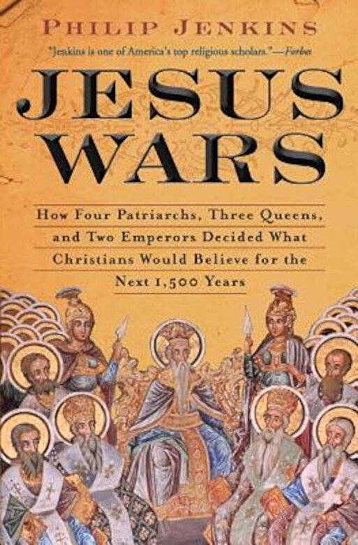 John Philip Jenkins - Jesus Wars: How Four Patriarchs, Three Queens, and Two Emperors Decided What Christians Would Believe for the Next 1,500 Years, Paperback -