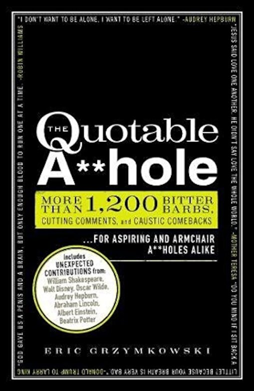 Eric Grzymkowski - The Quotable A**hole: More Than 1,200 Bitter Barbs, Cutting Comments, and Caustic Comebacks for Aspiring and Armchair A**holes Alike, Paperback -
