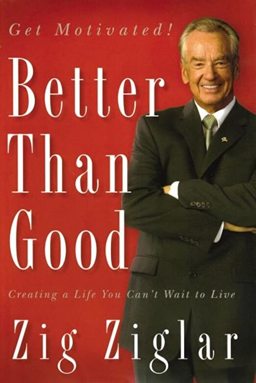 Zig Ziglar - Better Than Good: Creating a Life You Can't Wait to Live, Paperback -