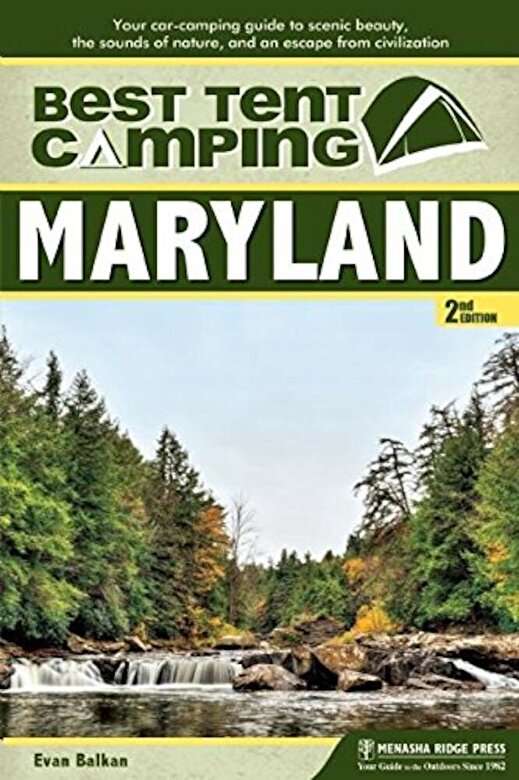 Evan L. Balkan - Best Tent Camping: Maryland: Your Car-Camping Guide to Scenic Beauty, the Sounds of Nature, and an Escape from Civilization, Paperback -