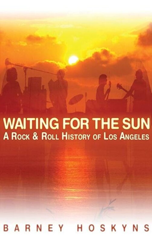 Barney Hoskyns - Waiting for the Sun: A Rock & Roll History of Los Angeles, Paperback -