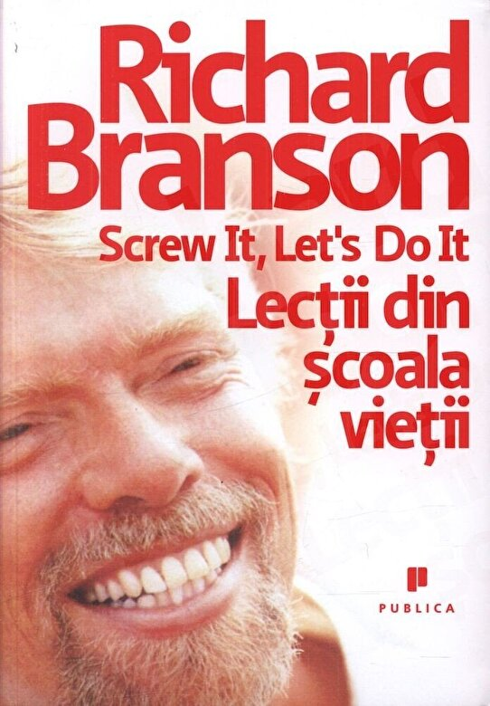 Richard Branson - Screw it, Let's do it - Lectii din scoala vietii -