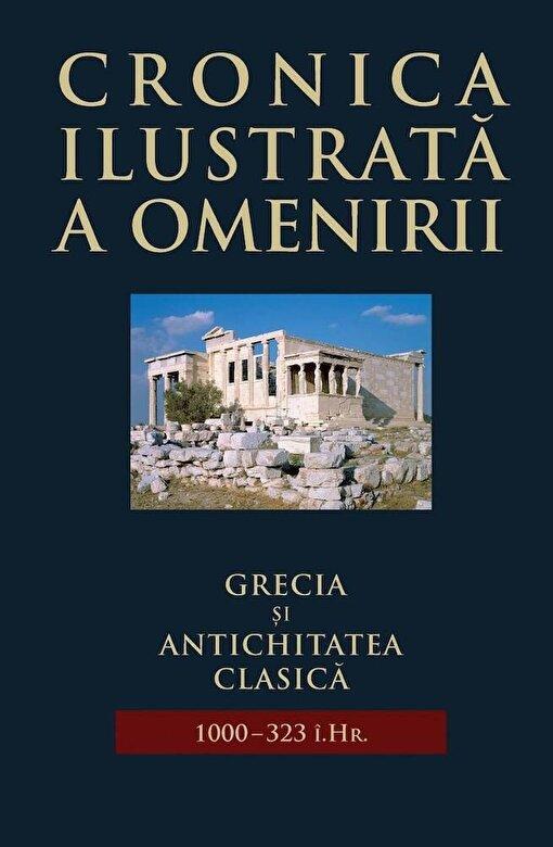 *** - Cronica ilustrata a omeniri, Vol. 2 - Grecia si Antichitatea clasica (1000-323 i.Hr.) -