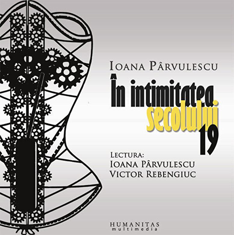 Ioana Parvulescu - In intimitatea secolului 19 -