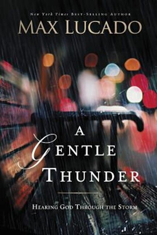 Max Lucado - A Gentle Thunder: Hearing God Through the Storm, Paperback -