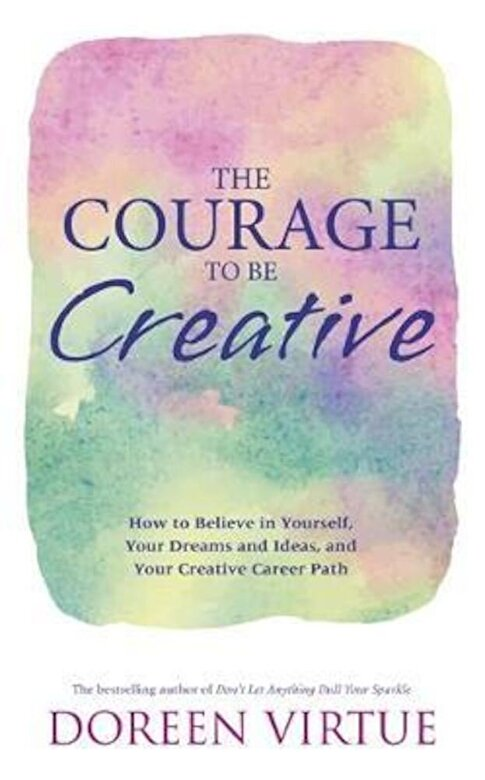 Doreen Virtue - Courage to Be Creative, Paperback -