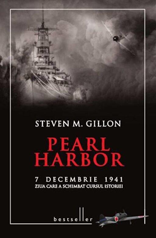 Steven M. Gillon - Pearl Harbor. 7 decembrie 1941 ziua care a schimbat cursul istoriei -