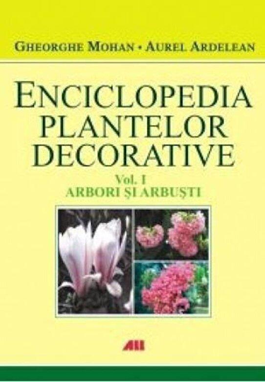 Gheorghe Mohan, Aurel Ardelean - Arbori si arbusti, Enciclopedia plantelor decorative, Vol. 1 -