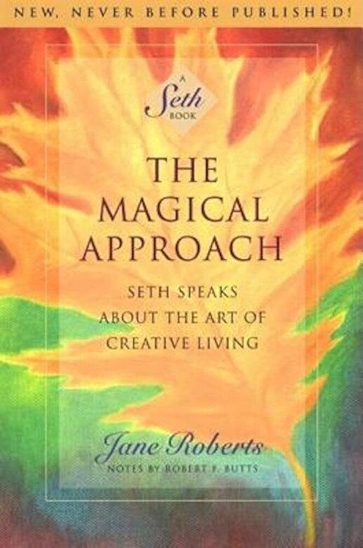 Jane Roberts - The Magical Approach: Seth Speaks about the Art of Creative Living, Paperback -