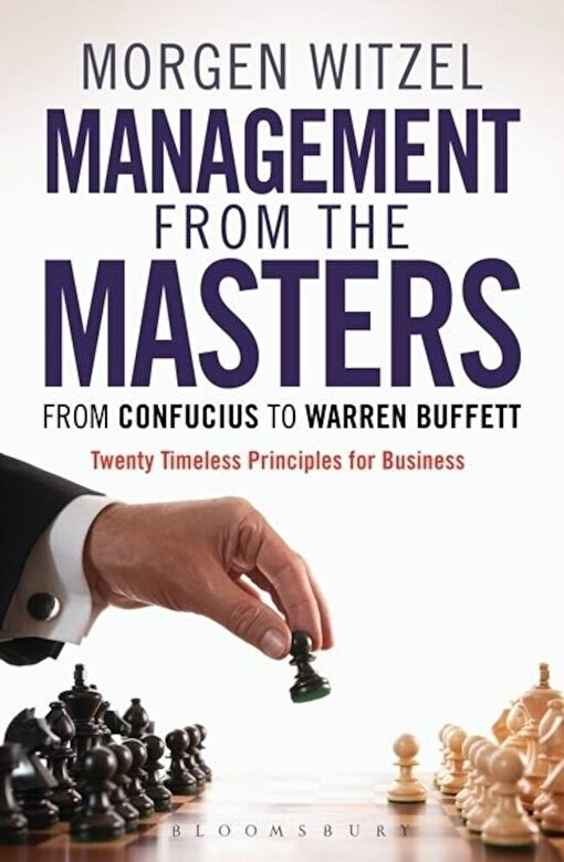 Morgen Witzel - Management from the Masters: From Confucius to Warren Buffett Twenty Timeless Principles for Business -
