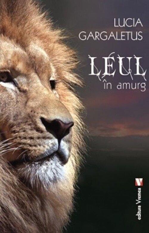 Lucia Gargaletus - Leul in amurg -