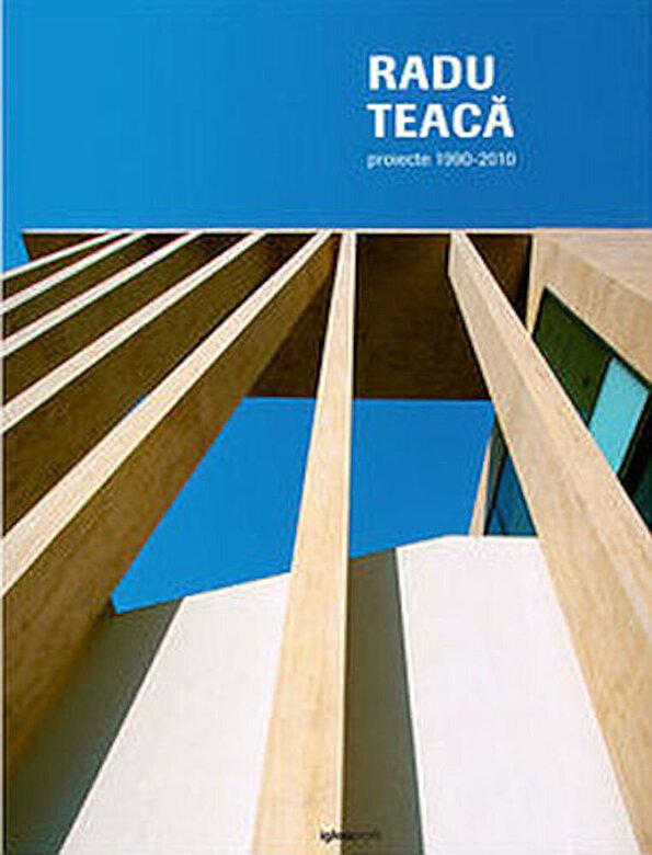 Radu Teaca - Radu Teaca. Proiecte 1990-2010 -