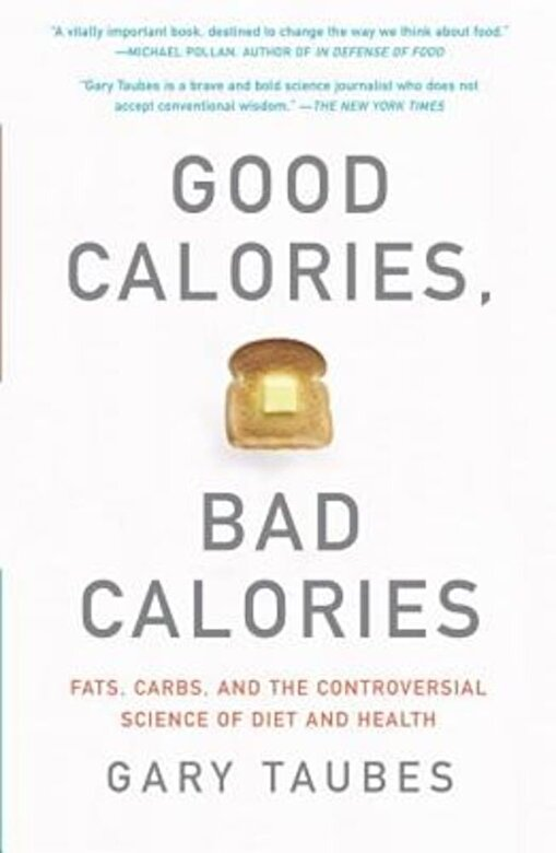 Gary Taubes - Good Calories, Bad Calories: Fats, Carbs, and the Controversial Science of Diet and Health, Paperback -