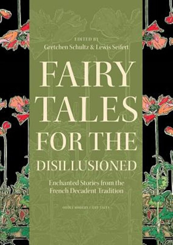 Gretchen Schultz - Fairy Tales for the Disillusioned: Enchanted Stories from the French Decadent Tradition, Hardcover -