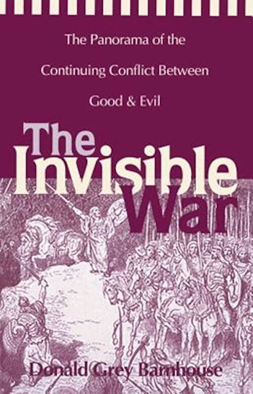 Donald Grey Barnhouse - The Invisible War: The Panorama of the Continuing Conflict Between Good and Evil, Paperback -