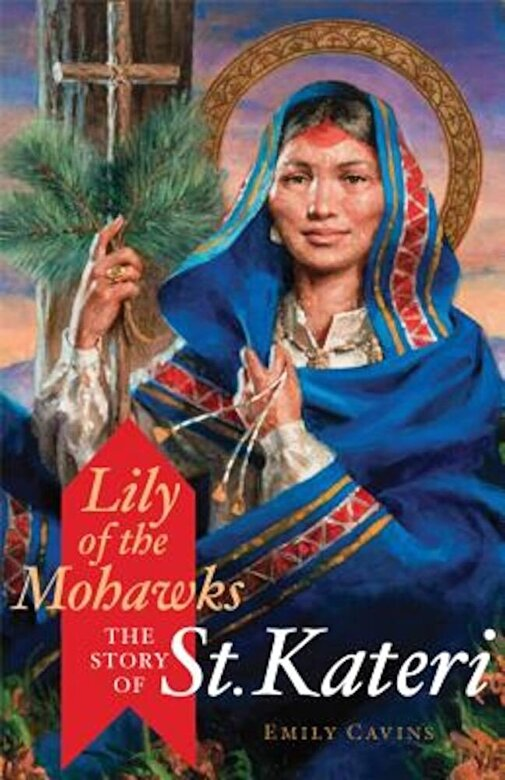 Emily Cavins - Lily of the Mohawks: The Story of St. Kateri, Paperback -