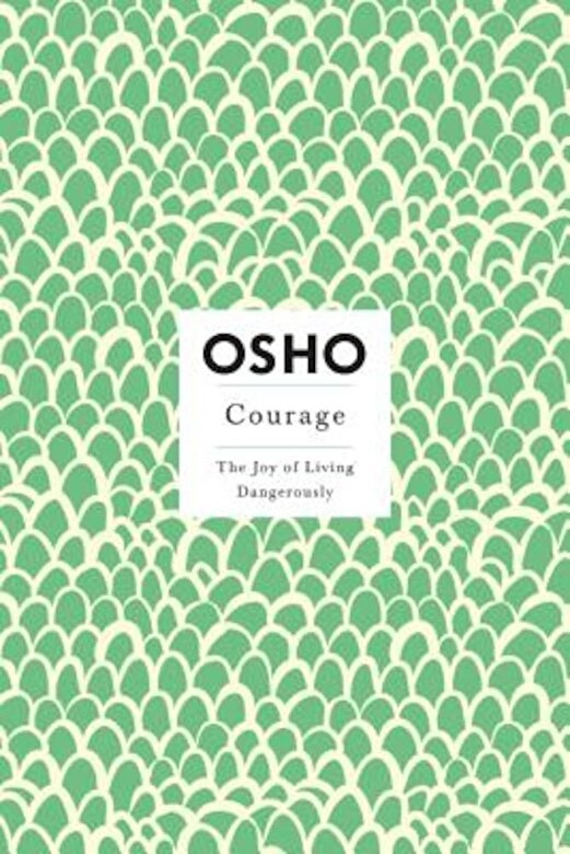 Osho - Courage: The Joy of Living Dangerously, Paperback -