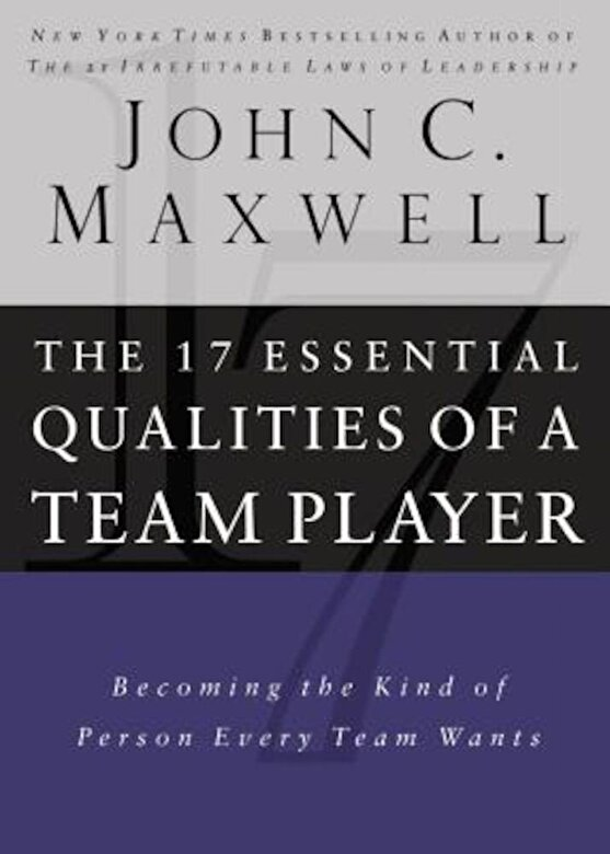 John C. Maxwell - The 17 Essential Qualities of a Team Player: Becoming the Kind of Person Every Team Wants, Hardcover -