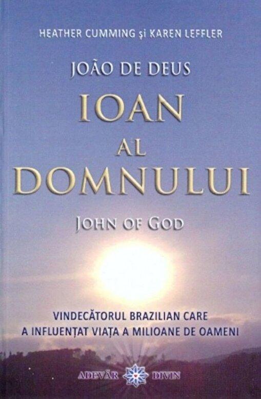 Karen Leffler, Heather Cumming - Ioan al Domnului. Vindecatorul brazilian care a influentat viata a milioane de oameni -