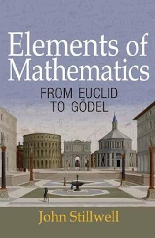 John Stillwell - Elements of Mathematics: From Euclid to G?del, Paperback -