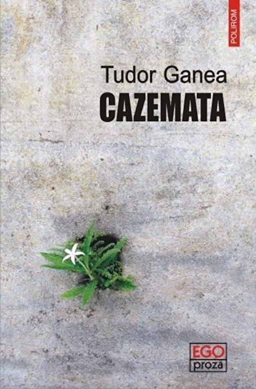 Tudor Ganea - Cazemata -