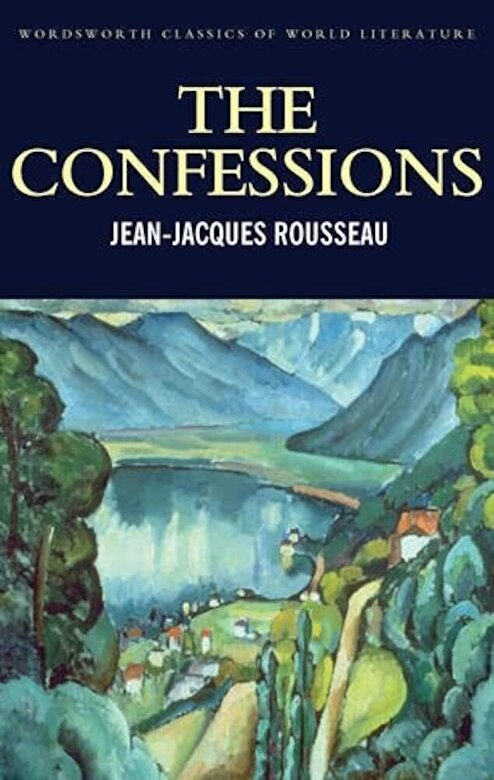 Jean-Jacques Rousseau - The Confessions (Wordsworth Classics of World Literature) -