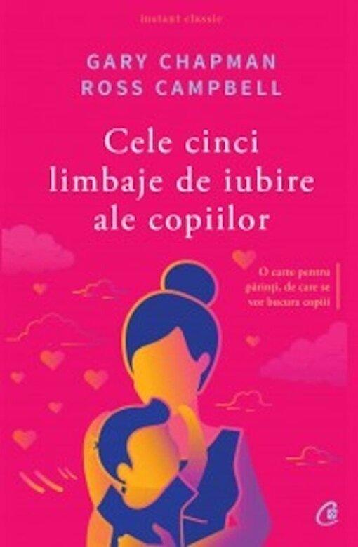 Gary Chapman, Ross Campbell - Cele cinci limbaje de iubire ale copiilor. Editia a V-a -