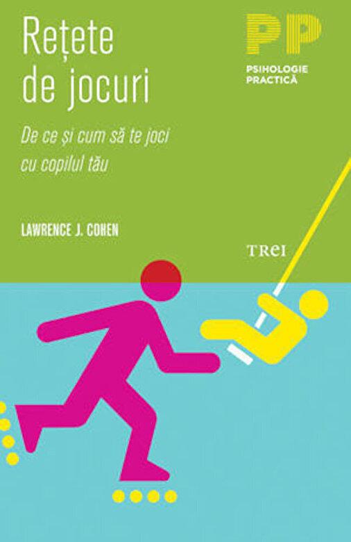 Lawrence J. Cohen - Retete de jocuri. De ce si cum sa te joci cu copilul tau -