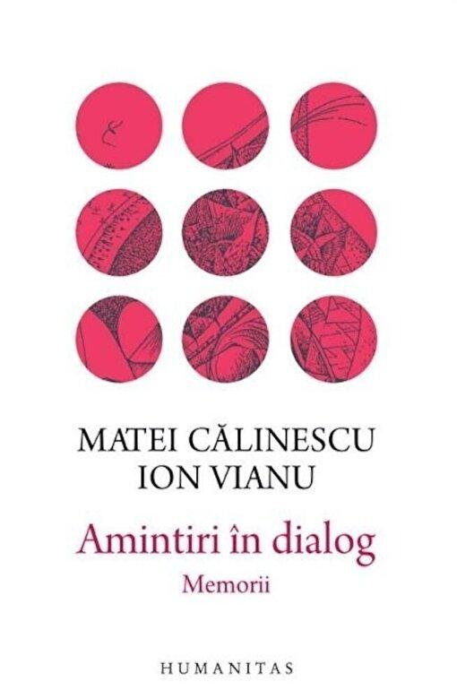 Matei Calinescu, Ion Vianu - Amintiri in dialog -