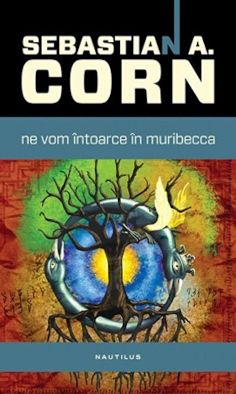 Sebastian A. Corn - Ne vom intoarce in Muribecca -