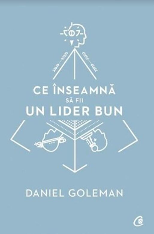 Daniel Goleman - Ce inseamna sa fii un lider bun -
