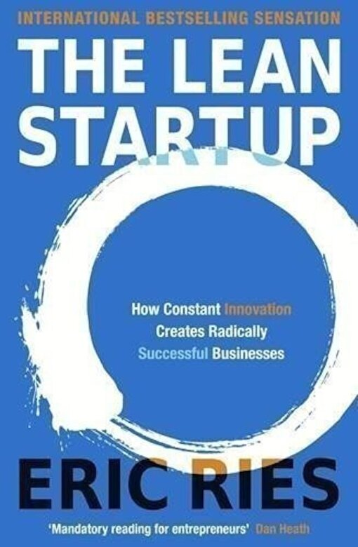 Eric Ries - The Lean Startup : How Constant Innovation Creates Radically Successful Businesses -