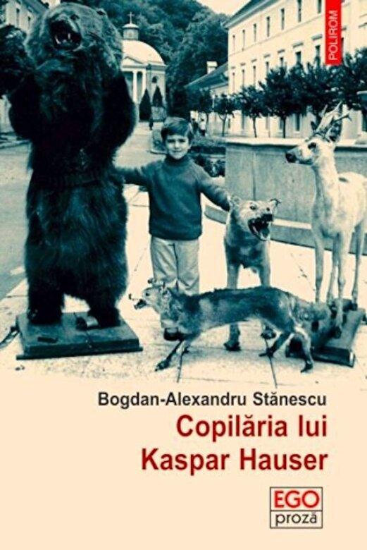 Bogdan-Alexandru Stanescu - Copilaria lui Kaspar Hauser -