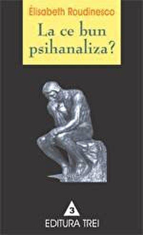 Elisabeth Roudinesco - La ce bun psihanaliza -