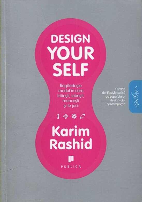 Karim Rashid - Design yourself. Regandeste modul in care traiesti, iubesti, muncesti si te joci -