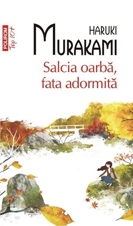 Haruki Murakami - Salcia oarba, fata adormita (Top 10+) -