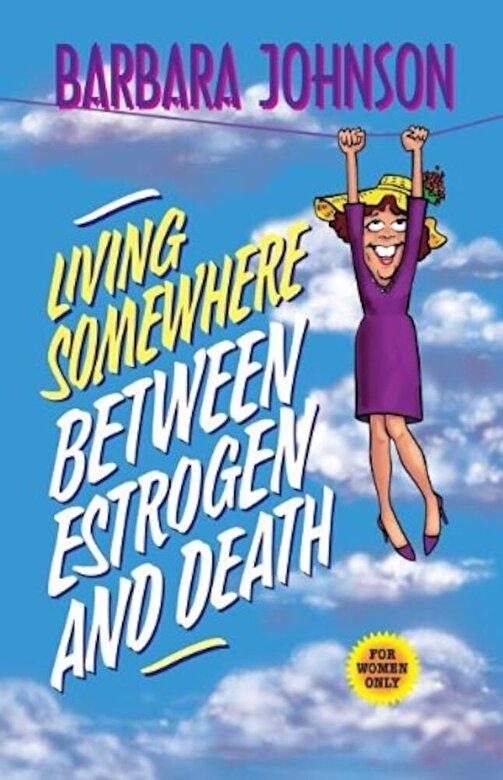 Barbara Johnson - Living Somewhere Between Estrogen and Death, Paperback -