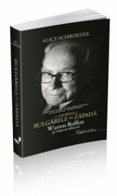 Alice Schroeder - Bulgarele de zapada - Warren Buffett si viata ca afacere -