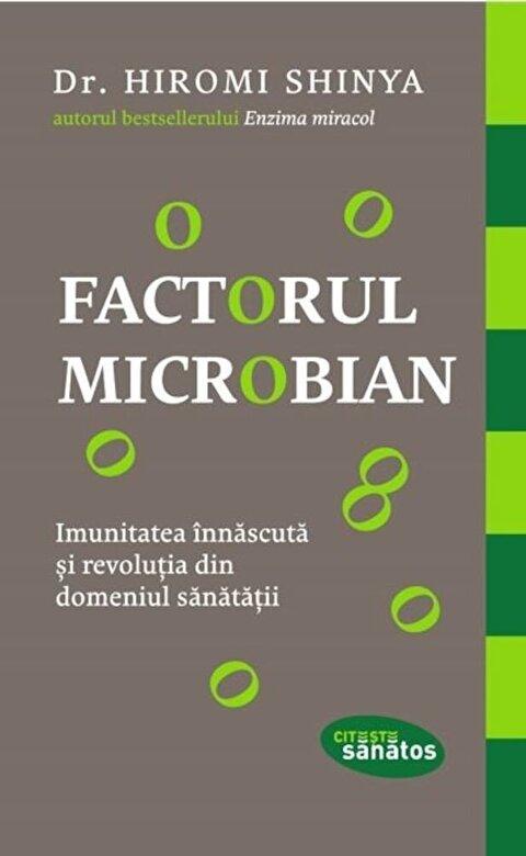 Hiromi Shinya - Factorul microbian. Imunitatea innascuta si revolutia din domeniul sanatatii -