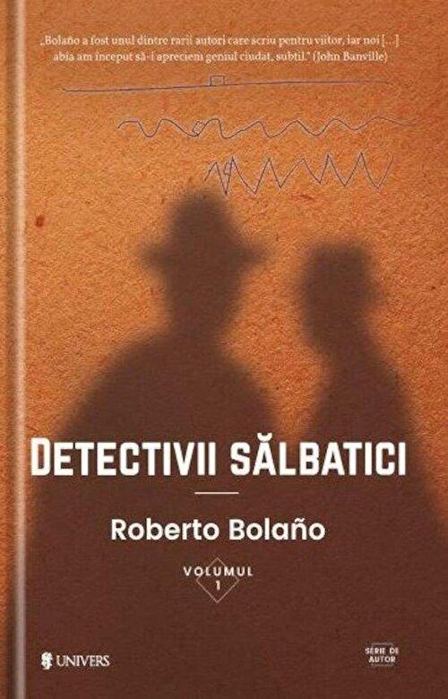 Bolano Roberto - Detectivii salbatici -
