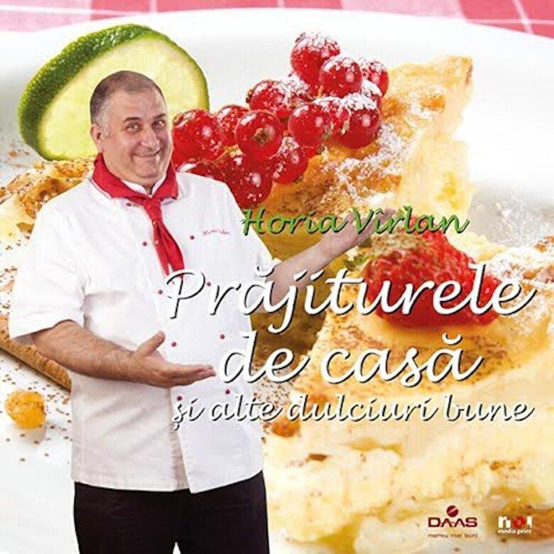 Horia Virlan - Prajiturele de casa si alte dulciuri bune -