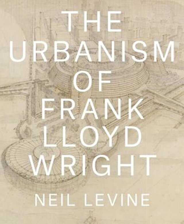 Neil Levine - The Urbanism of Frank Lloyd Wright, Hardcover -