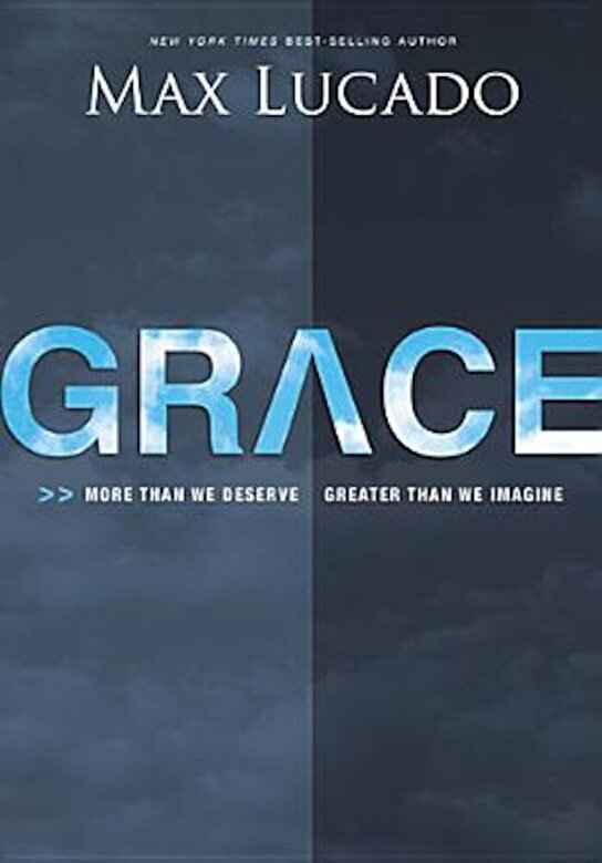 Max Lucado - Grace: More Than We Deserve, Greater Than We Imagine, Hardcover -