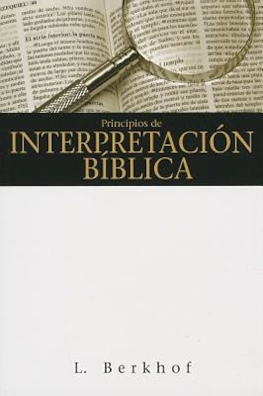 L. Berkhof - Principios de Interpretacion Biblica = Principles of Biblical Interpretation, Paperback -