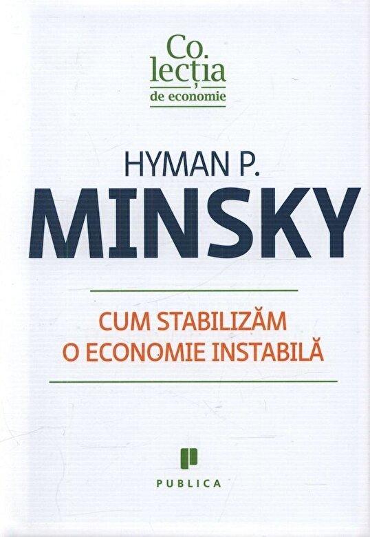 Hyman P. Minsky - Cum stabilizam o economie instabila -