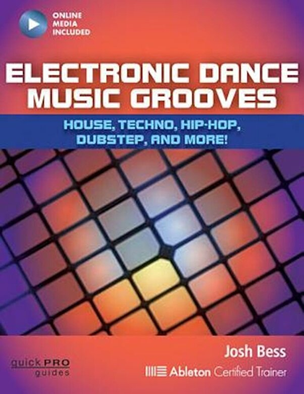 Josh Bess - Electronic Dance Music Grooves: House, Techno, Hip-Hop, Dubstep, and More!, Paperback -