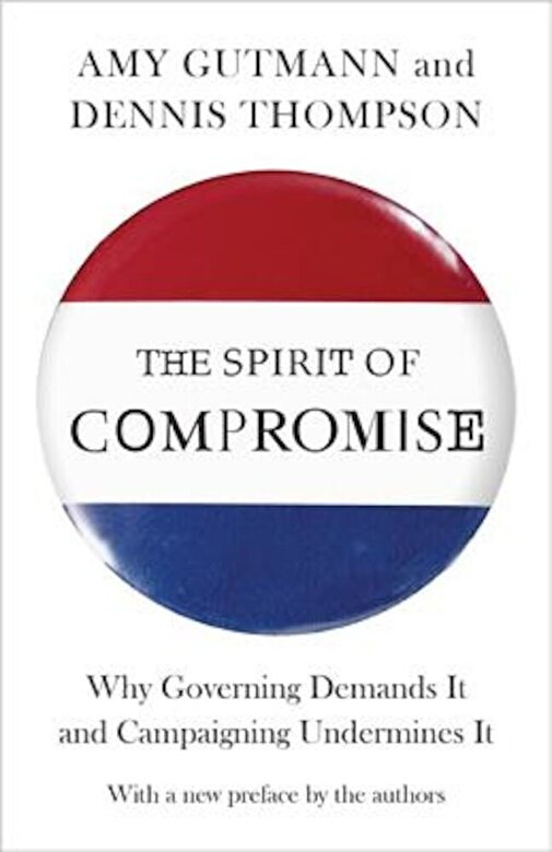 Amy Gutmann - The Spirit of Compromise: Why Governing Demands It and Campaigning Undermines It, Paperback -