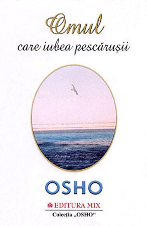 Osho - Omul care iubea pescarusii -