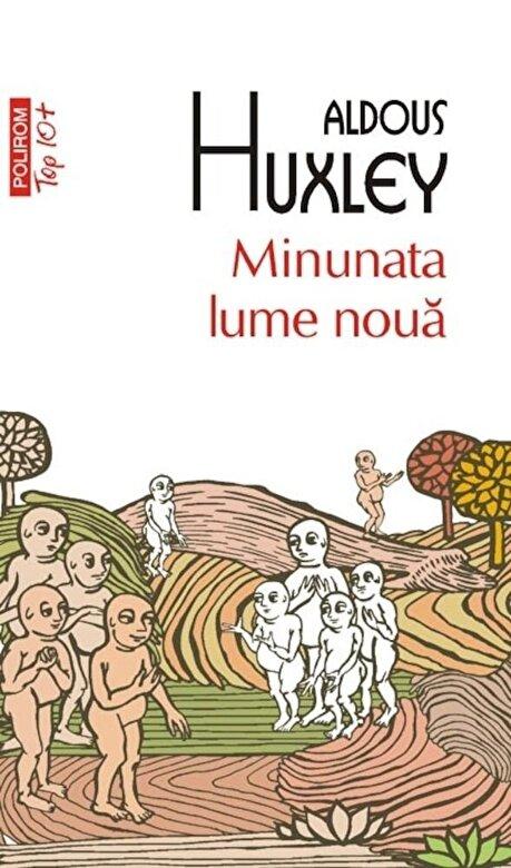 Aldous Huxley - Minunata lume noua. Ed 2011 (Top 10+) -
