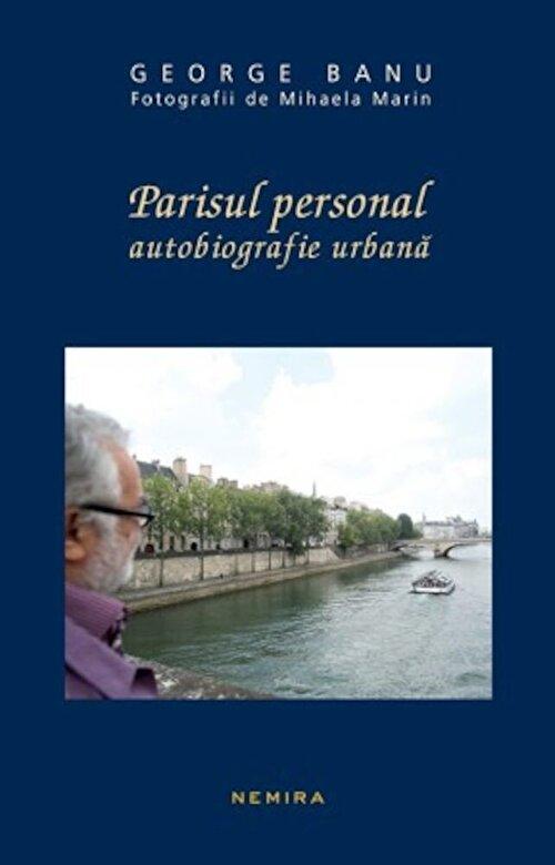 George Banu - Parisul personal. Autobiografie urbana -